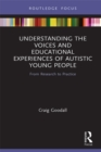 Understanding the Voices and Educational Experiences of Autistic Young People : From Research to Practice - eBook