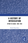 A History of Intoxication : Opium in Assam, 1800-1959 - eBook