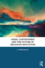 Crisis, Controversy and the Future of Religious Education - eBook