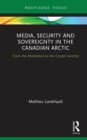 Media, Security and Sovereignty in the Canadian Arctic : From the Manhattan to the Crystal Serenity - eBook