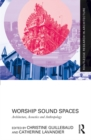 Worship Sound Spaces : Architecture, Acoustics and Anthropology - eBook