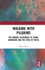 Walking with Pilgrims : The Kanwar Pilgrimage of Bihar, Jharkhand and the Terai of Nepal - eBook