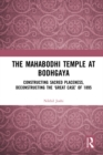The Mahabodhi Temple at Bodhgaya : Constructing Sacred Placeness, Deconstructing the 'Great Case' of 1895 - eBook