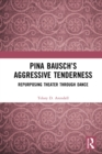 Pina Bausch's Aggressive Tenderness : Repurposing Theater through Dance - eBook