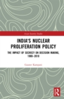 India's Nuclear Proliferation Policy : The Impact of Secrecy on Decision Making, 1980-2010 - eBook