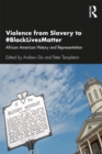 Violence from Slavery to #BlackLivesMatter : African American History and Representation - eBook
