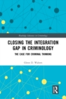 Closing the Integration Gap in Criminology : The Case for Criminal Thinking - eBook