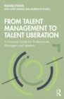 From Talent Management to Talent Liberation : A Practical Guide for Professionals, Managers and Leaders - eBook