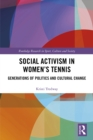 Social Activism in Women's Tennis : Generations of Politics and Cultural Change - eBook