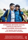 "Storying Beyond Social Difficulties with Neuro-Diverse Adolescents : The ""Imagine, Create, Belong"" Social Development Programme - eBook"