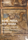 Rome, Persia, and Arabia : Shaping the Middle East from Pompey to Muhammad - eBook