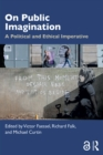 On Public Imagination : A Political and Ethical Imperative - eBook