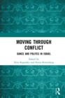 Moving through Conflict : Dance and Politcs in Israel - eBook