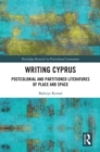 Writing Cyprus : Postcolonial and Partitioned Literatures of Place and Space - eBook
