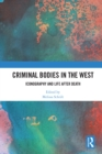 Criminal Bodies in the West : Iconography and Life after Death - eBook