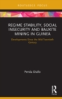 Regime Stability, Social Insecurity and Bauxite Mining in Guinea : Developments Since the Mid-Twentieth Century - eBook