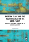 Eastern Trade and the Mediterranean in the Middle Ages : Pegolotti's Ayas-Tabriz Itinerary and its Commercial Context - eBook