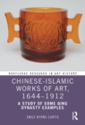 Chinese-Islamic Works of Art, 1644-1912 : A Study of Some Qing Dynasty Examples - eBook