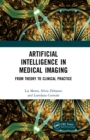 Artificial Intelligence in Medical Imaging : From Theory to Clinical Practice - eBook