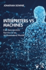 Interpreters vs Machines : Can Interpreters Survive in an AI-Dominated World? - eBook