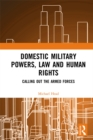 Domestic Military Powers, Law and Human Rights : Calling Out the Armed Forces - eBook