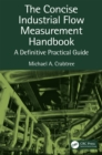 The Concise Industrial Flow Measurement Handbook : A Definitive Practical Guide - eBook