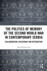 The Politics of Memory of the Second World War in Contemporary Serbia : Collaboration, Resistance and Retribution - eBook