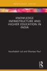 Knowledge Infrastructure and Higher Education in India - eBook