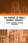 The Purpose of India's Security Strategy : Defence, Deterrence and Global Involvement - eBook
