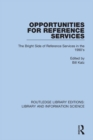 Opportunities for Reference Services : The Bright Side of Reference Services in the 1990's - eBook