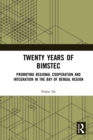 Twenty Years of BIMSTEC : Promoting Regional Cooperation and Integration in the Bay of Bengal Region - eBook