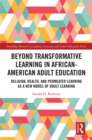 Beyond Transformative Learning in African-American Adult Education : Religion, Health, and Permeated Learning as a New Model of Adult Learning - eBook