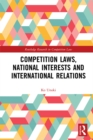 Competition Laws, National Interests and International Relations - eBook