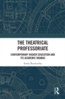 The Theatrical Professoriate : Contemporary Higher Education and Its Academic Dramas - eBook
