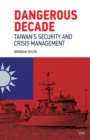 Dangerous Decade : Taiwan's Security and Crisis Management - eBook