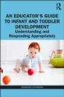 An Educator's Guide to Infant and Toddler Development : Understanding and Responding Appropriately - eBook