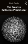 The Creative Reflective Practitioner : Research Through Making and Practice - eBook