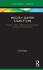Modern Slavery Legislation : Drafting History and Comparisons between Australia, UK and the USA - eBook