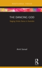 The Dancing God : Staging Hindu Dance in Australia - eBook