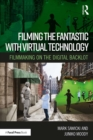 Filming the Fantastic with Virtual Technology : Filmmaking on the Digital Backlot - eBook
