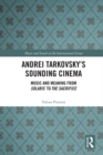 Andrei Tarkovsky's Sounding Cinema : Music and Meaning from Solaris to The Sacrifice - eBook