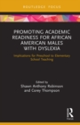 Promoting Academic Readiness for African American Males with Dyslexia : Implications for Preschool to Elementary School Teaching - eBook