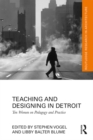 Teaching and Designing in Detroit : Ten Women on Pedagogy and Practice - eBook