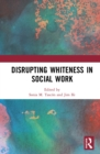 Disrupting Whiteness in Social Work - eBook