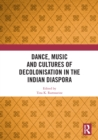 Dance, Music and Cultures of Decolonisation in the Indian Diaspora - eBook