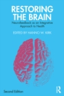 Restoring the Brain : Neurofeedback as an Integrative Approach to Health - eBook