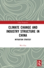 Climate Change and Industry Structure in China : Mitigation Strategy - eBook