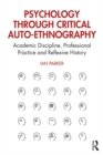 Psychology through Critical Auto-Ethnography : Academic Discipline, Professional Practice and Reflexive History - eBook