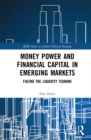 Money Power and Financial Capital in Emerging Markets : Facing the Liquidity Tsunami - eBook
