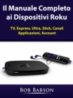 Il Manuale Completo ai Dispositivi Roku - eBook